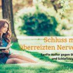 Schluss mit überreizten Nerven – Sanfte Helfer gegen Stress und Schlaflosigkeit